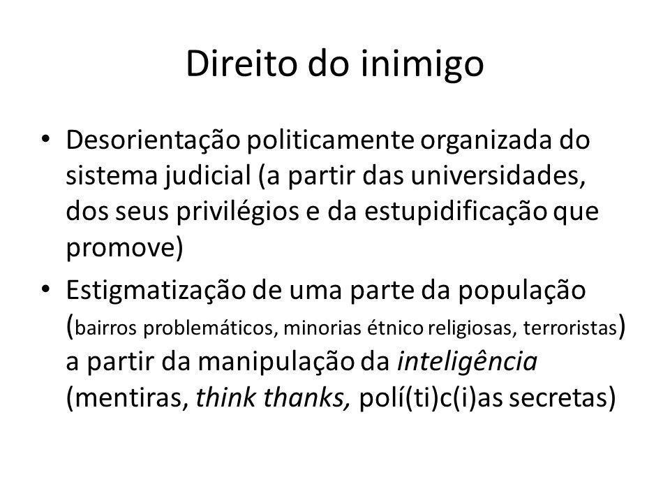 Direito do inimigo Desorientação politicamente organizada do sistema judicial (a partir das universidades, dos seus privilégios e da estupidificação q