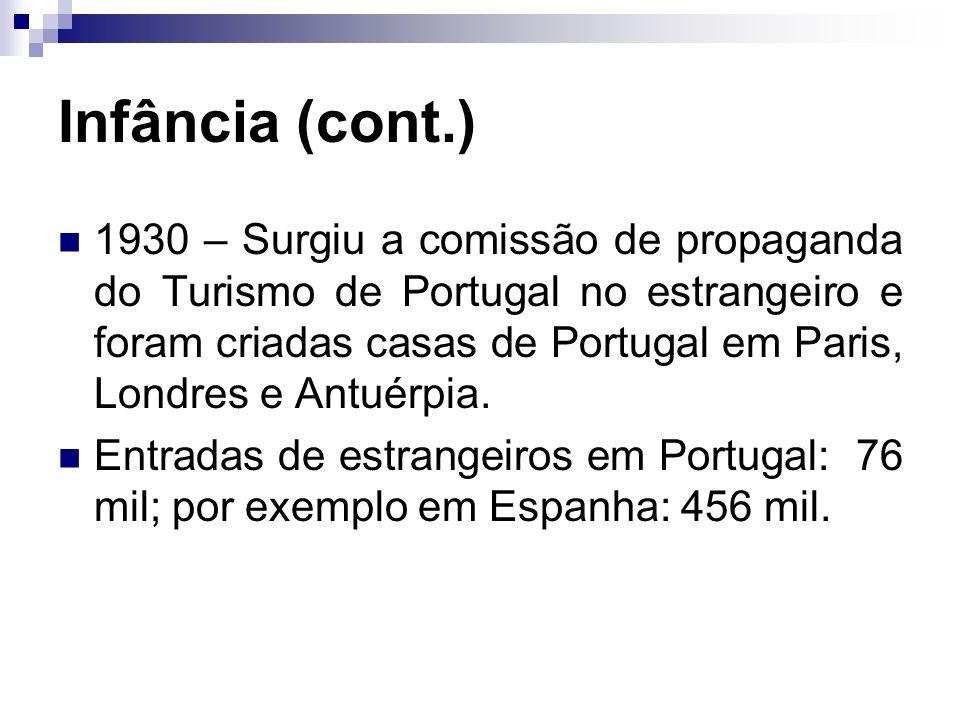 Infância (cont.) 1930 – Surgiu a comissão de propaganda do Turismo de Portugal no estrangeiro e foram criadas casas de Portugal em Paris, Londres e An