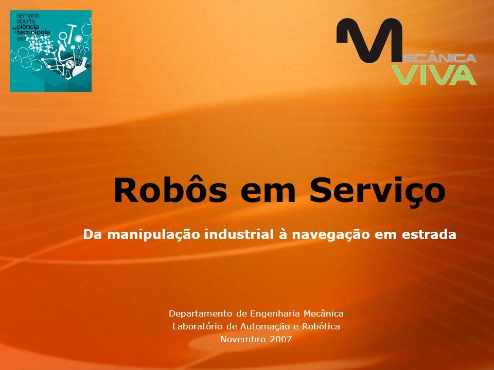 Robôs em Serviço Da manipulação industrial à navegação em estrada Departamento de Engenharia Mecânica Laboratório de Automação e Robótica Novembro 200