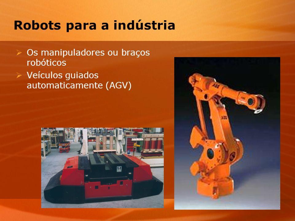 Robots para a indústria Os manipuladores ou braços robóticos Veículos guiados automaticamente (AGV)