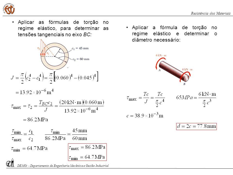 Aplicar as fórmulas de torção no regime elástico, para determinar as tensões tangenciais no eixo BC: Aplicar a fórmula de torção no regime elástico e