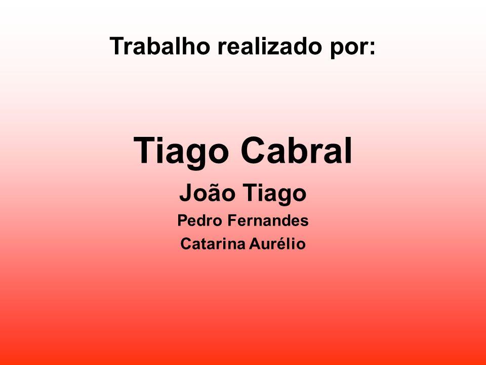 Trabalho realizado por: Tiago Cabral João Tiago Pedro Fernandes Catarina Aurélio
