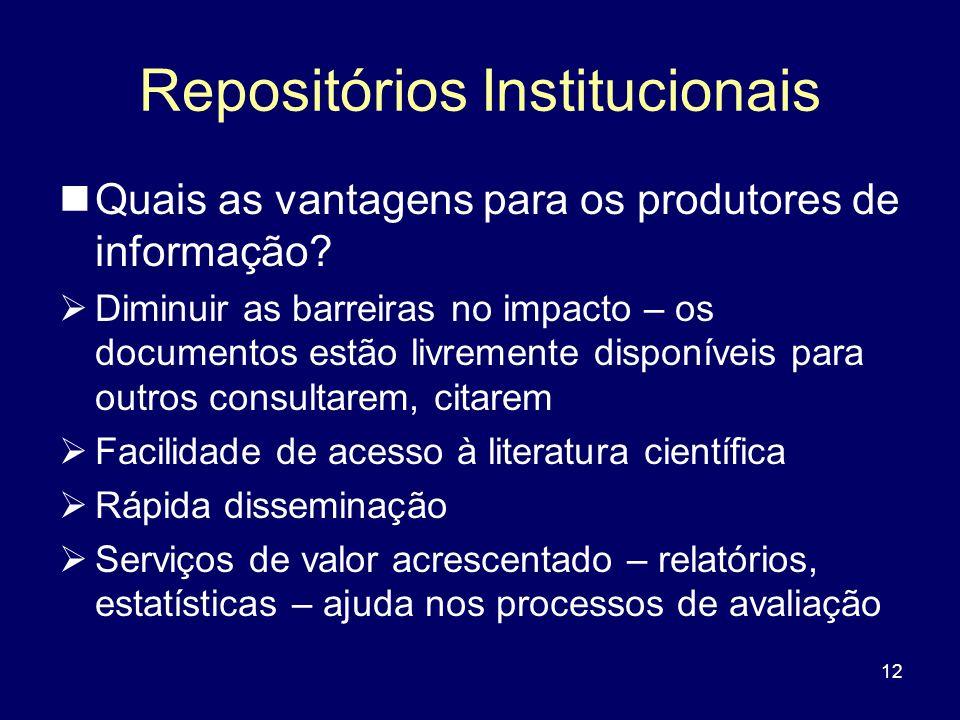 12 Repositórios Institucionais Quais as vantagens para os produtores de informação? Diminuir as barreiras no impacto – os documentos estão livremente