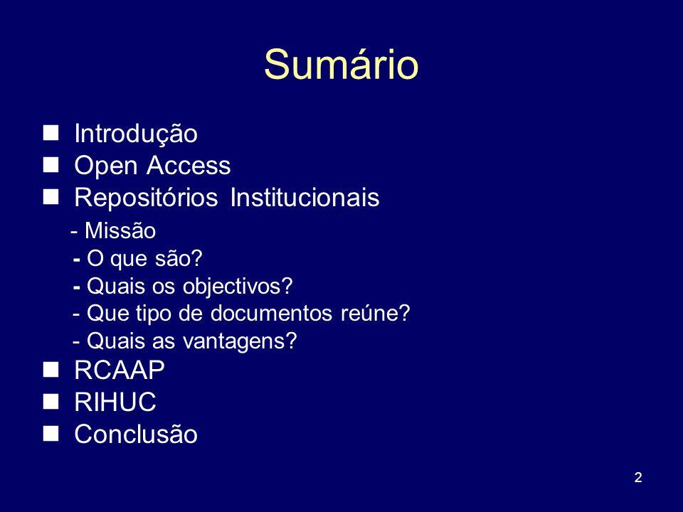 2 Sumário Introdução Open Access Repositórios Institucionais - Missão - O que são? - Quais os objectivos? - Que tipo de documentos reúne? - Quais as v