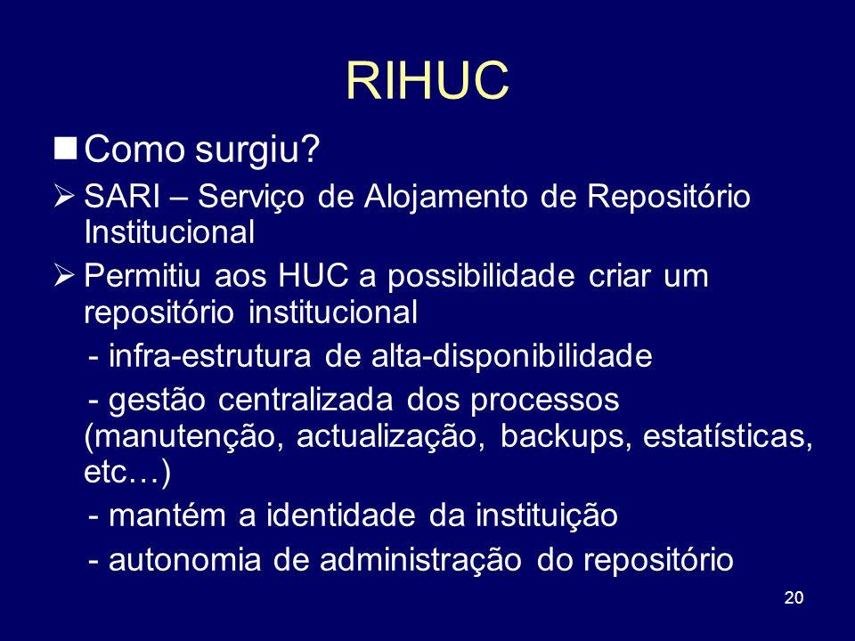 20 RIHUC Como surgiu? SARI – Serviço de Alojamento de Repositório Institucional Permitiu aos HUC a possibilidade criar um repositório institucional -