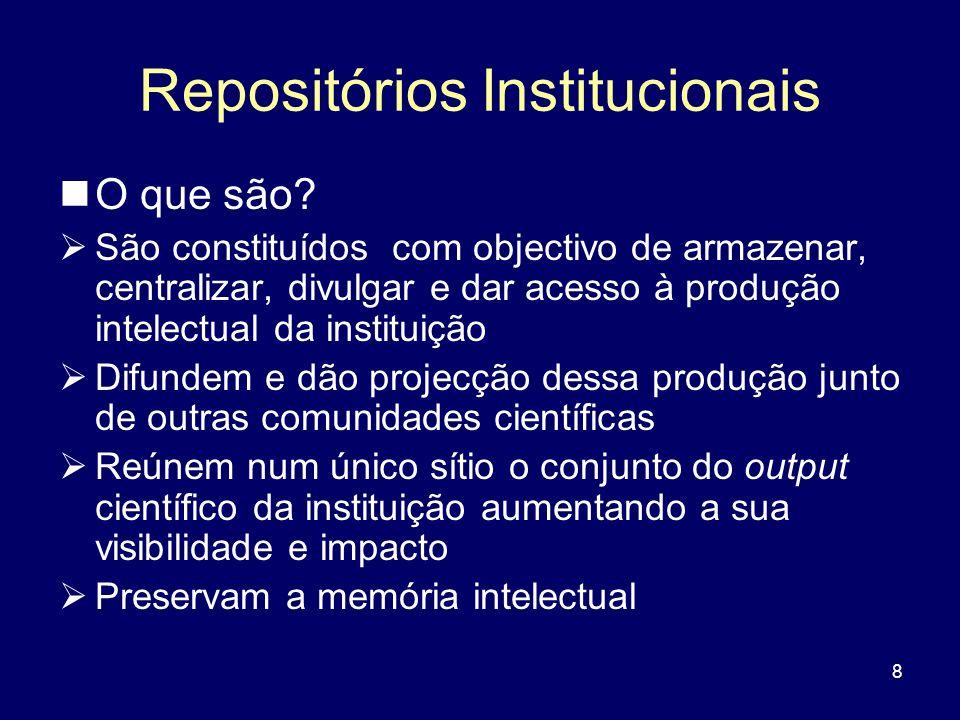 8 Repositórios Institucionais O que são? São constituídos com objectivo de armazenar, centralizar, divulgar e dar acesso à produção intelectual da ins