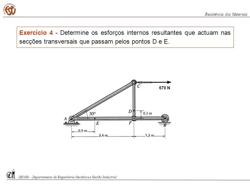DEMGi - Departamento de Engenharia Mecânica e Gestão Industrial Resistência dos Materiais Exercício 4 - Determine os esforços internos resultantes que