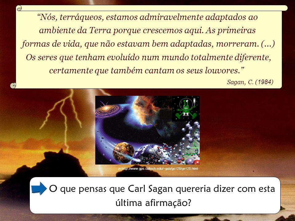 O que pensas que Carl Sagan quereria dizer com esta última afirmação? Nós, terráqueos, estamos admiravelmente adaptados ao ambiente da Terra porque cr