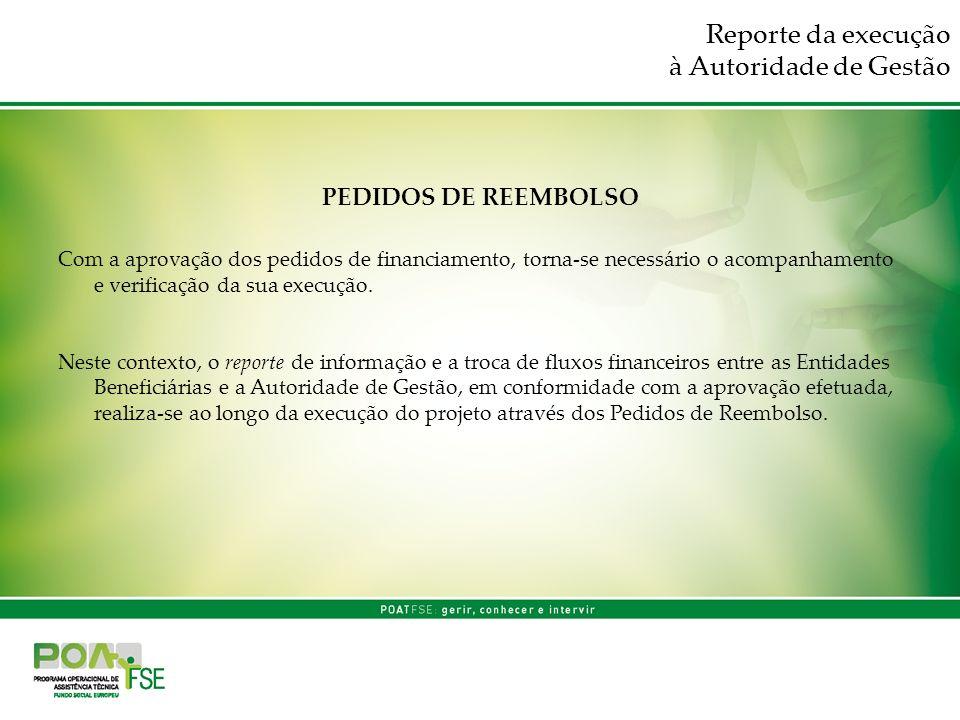Reporte da execução à Autoridade de Gestão PEDIDOS DE REEMBOLSO Com a aprovação dos pedidos de financiamento, torna-se necessário o acompanhamento e v