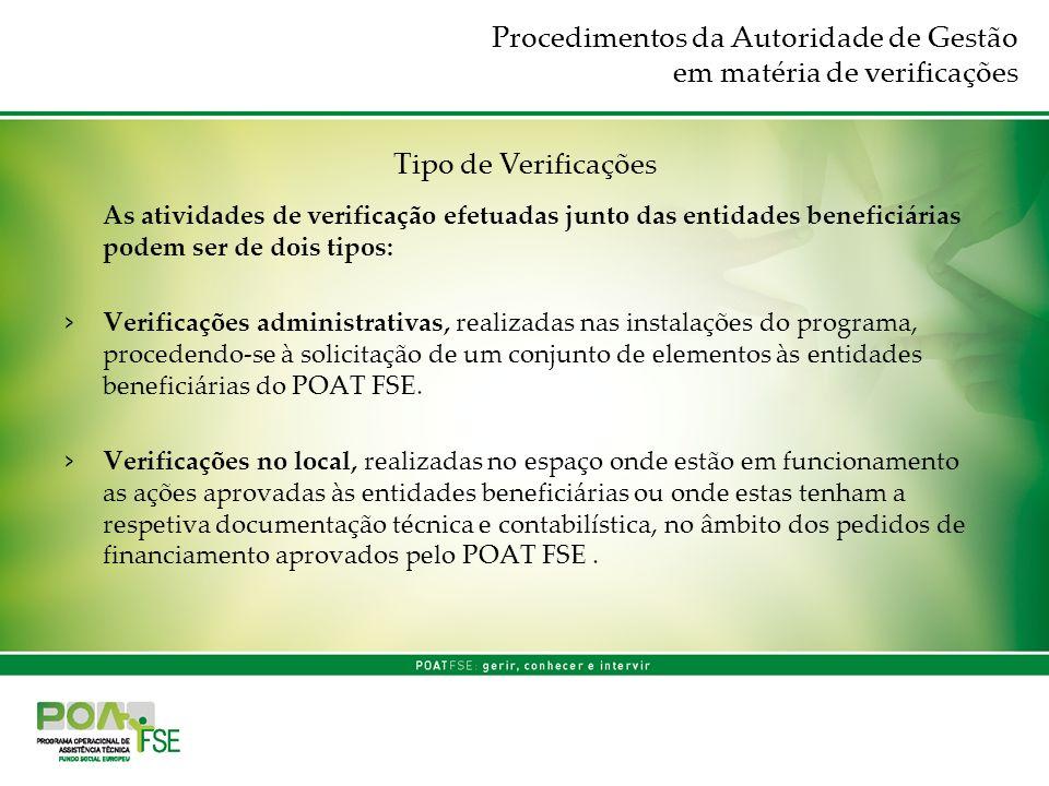 Procedimentos da Autoridade de Gestão em matéria de verificações Tipo de Verificações As atividades de verificação efetuadas junto das entidades benef