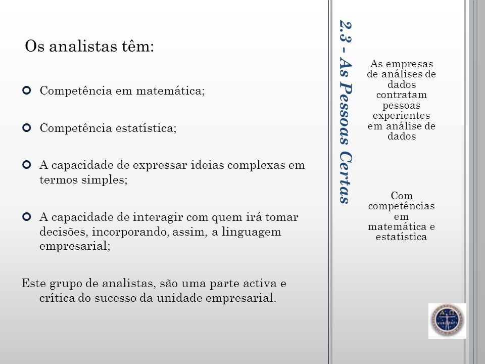 2.3 - As Pessoas Certas As empresas de análises de dados contratam pessoas experientes em análise de dados Com competências em matemática e estatístic