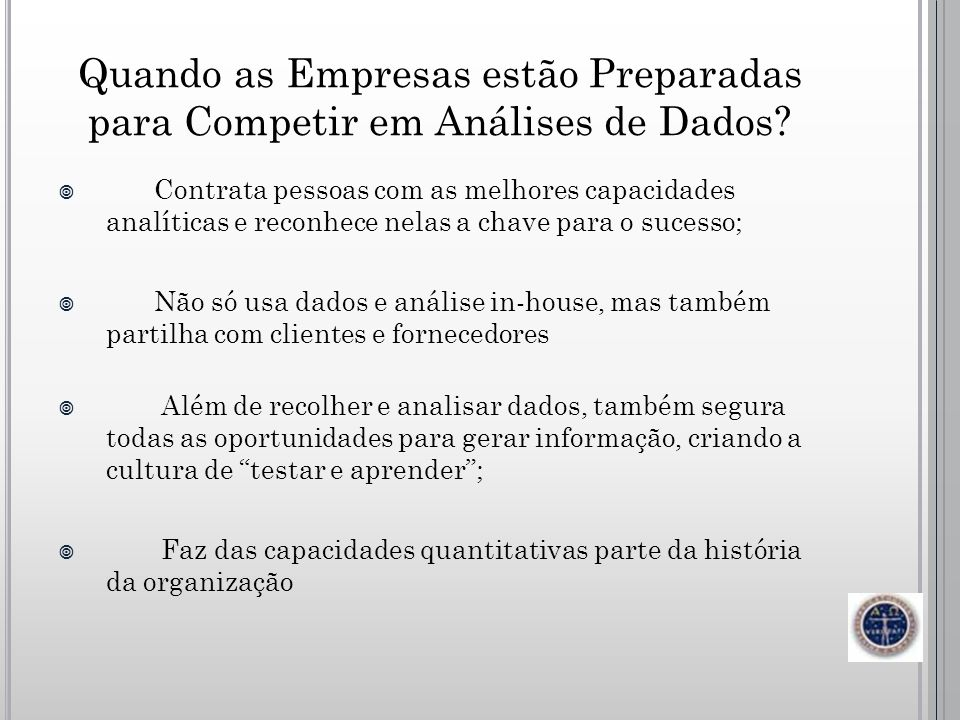 Quando as Empresas estão Preparadas para Competir em Análises de Dados? Contrata pessoas com as melhores capacidades analíticas e reconhece nelas a ch