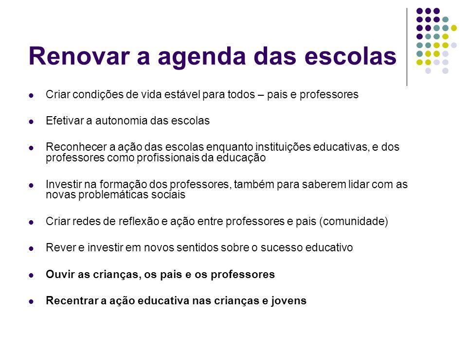 Renovar a agenda das escolas Criar condições de vida estável para todos – pais e professores Efetivar a autonomia das escolas Reconhecer a ação das es