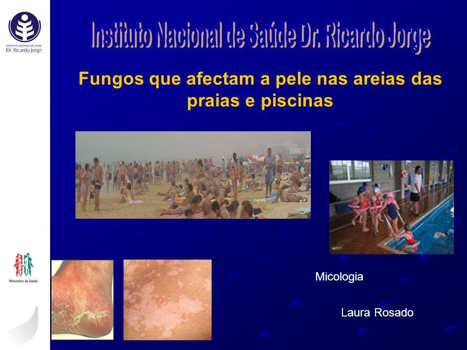Fungos que afectam a pele nas areias das praias e piscinas Laura Rosado Micologia