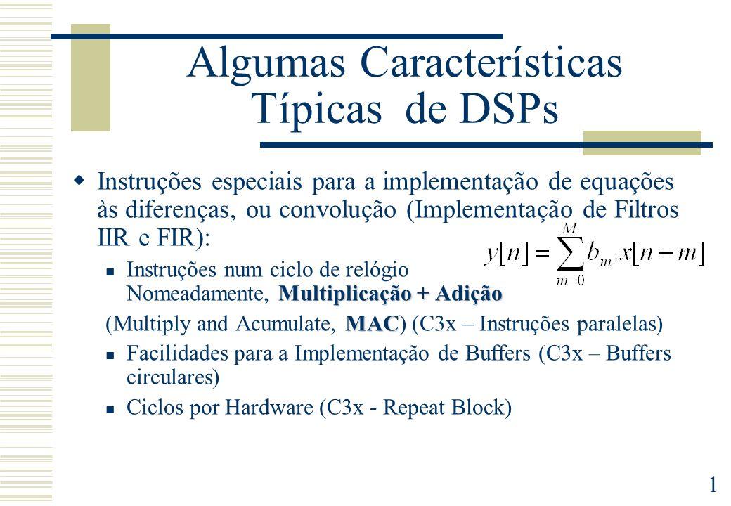1 Algumas Características Típicas de DSPs Instruções especiais para a implementação de equações às diferenças, ou convolução (Implementação de Filtros