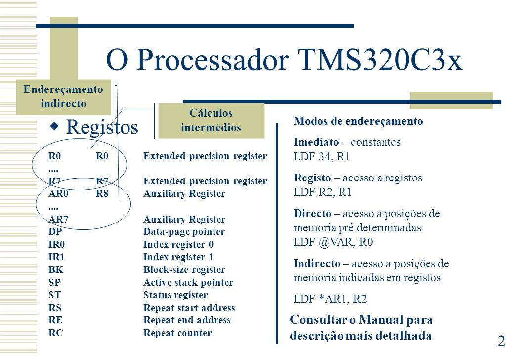 2 O Processador TMS320C3x Registos R0R0Extended-precision register.... R7R7Extended-precision register AR0R8Auxiliary Register.... AR7Auxiliary Regist