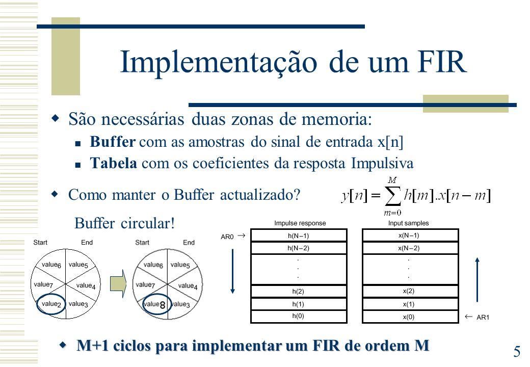 5 Implementação de um FIR São necessárias duas zonas de memoria: Buffer com as amostras do sinal de entrada x[n] Tabela com os coeficientes da respost