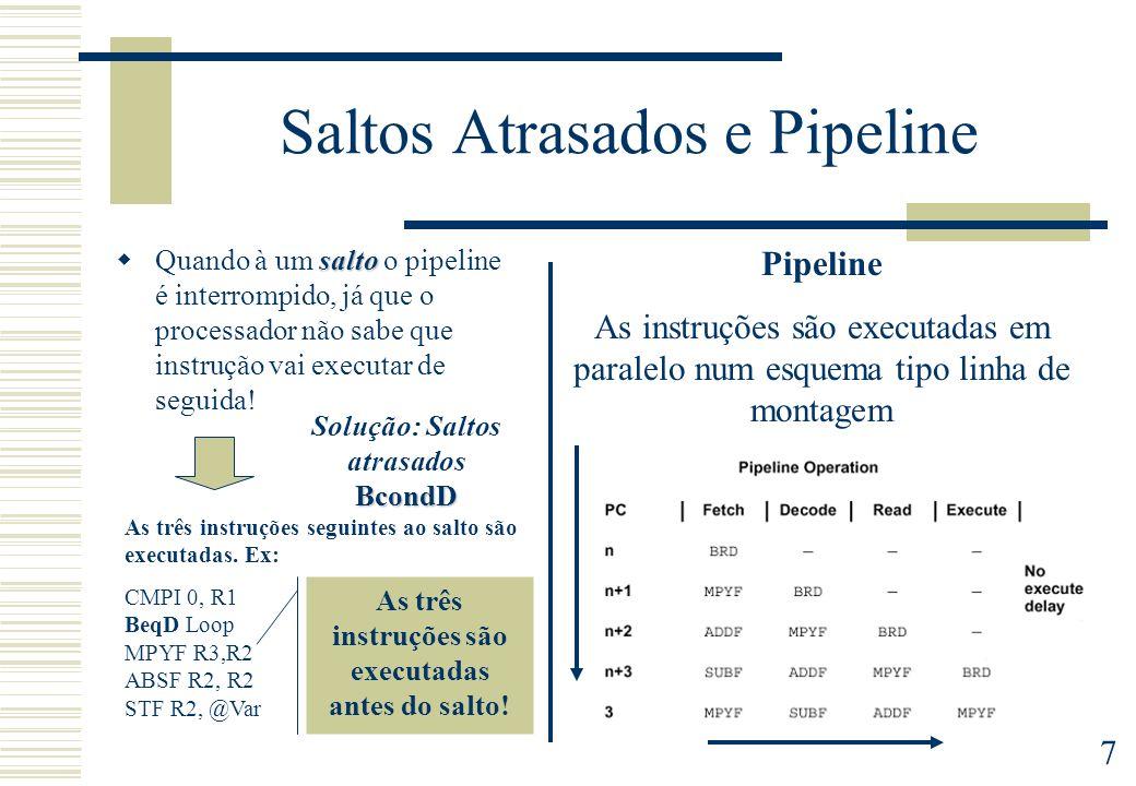 7 Saltos Atrasados e Pipeline salto Quando à um salto o pipeline é interrompido, já que o processador não sabe que instrução vai executar de seguida!