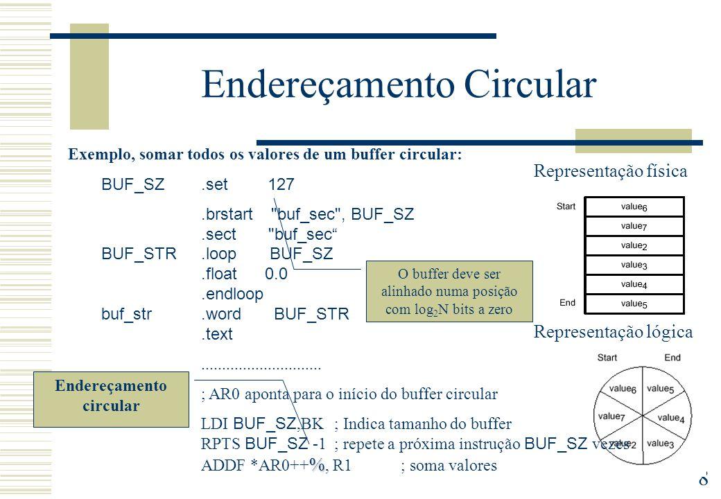 8 Endereçamento Circular Exemplo, somar todos os valores de um buffer circular: BUF_SZ.set 127.brstart