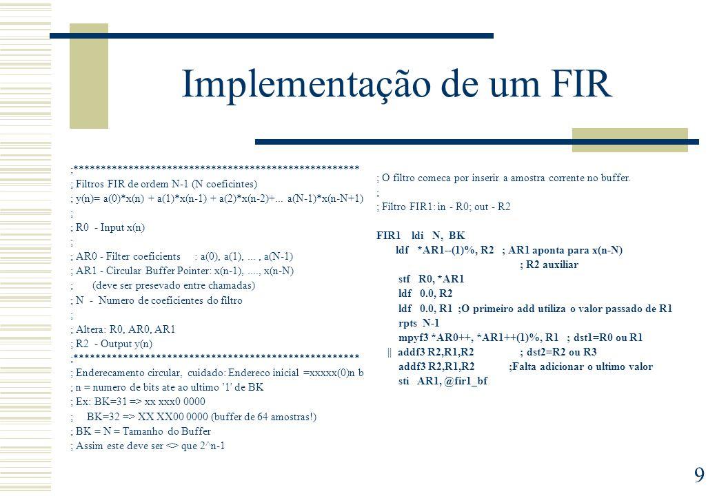 9 Implementação de um FIR ;**************************************************** ; Filtros FIR de ordem N-1 (N coeficintes) ; y(n)= a(0)*x(n) + a(1)*x(
