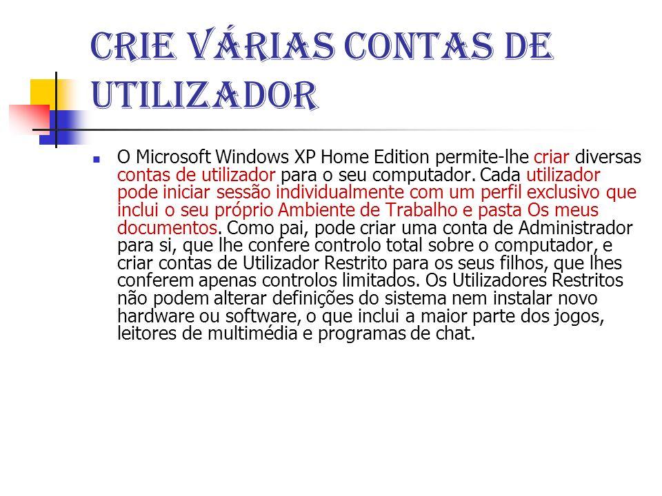 Crie várias contas de utilizador O Microsoft Windows XP Home Edition permite-lhe criar diversas contas de utilizador para o seu computador.