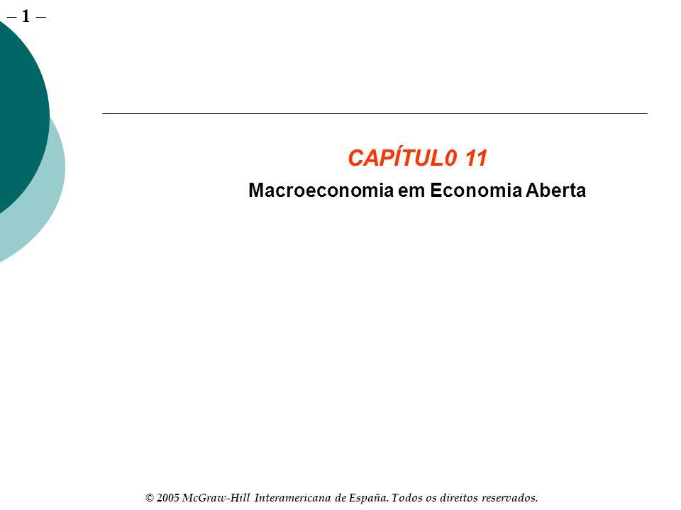 – 1 © 2005 McGraw-Hill Interamericana de España. Todos os direitos reservados. CAPÍTUL0 11 Macroeconomia em Economia Aberta