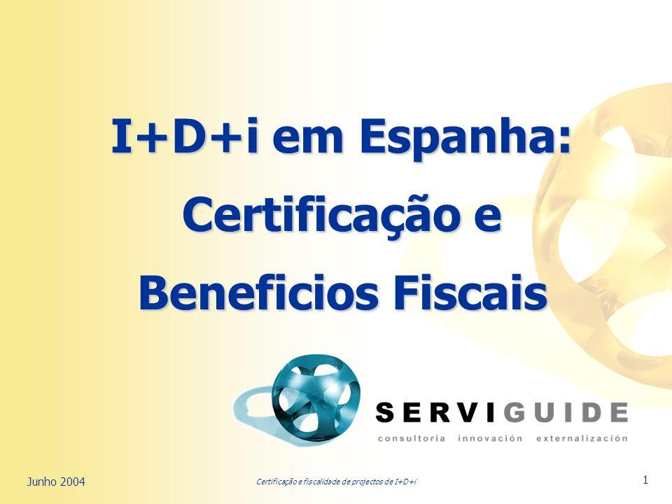Certificação e fiscalidade de projectos de I+D+i Junho 2004 1 I+D+i em Espanha: Certificação e Beneficios Fiscais