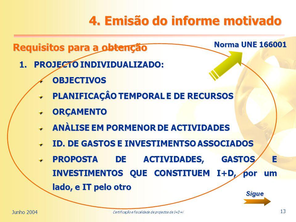 Certificação e fiscalidade de projectos de I+D+i Junho 2004 13 4.