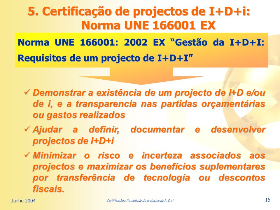 Certificação e fiscalidade de projectos de I+D+i Junho 2004 15 5.