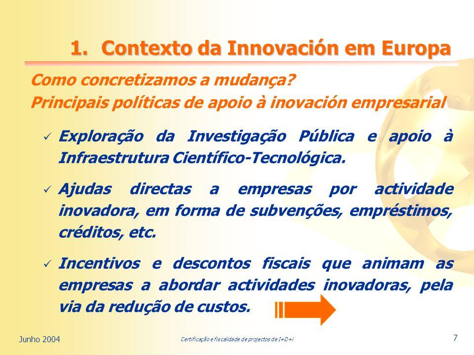 Certificação e fiscalidade de projectos de I+D+i Junho 2004 7 Como concretizamos a mudança.