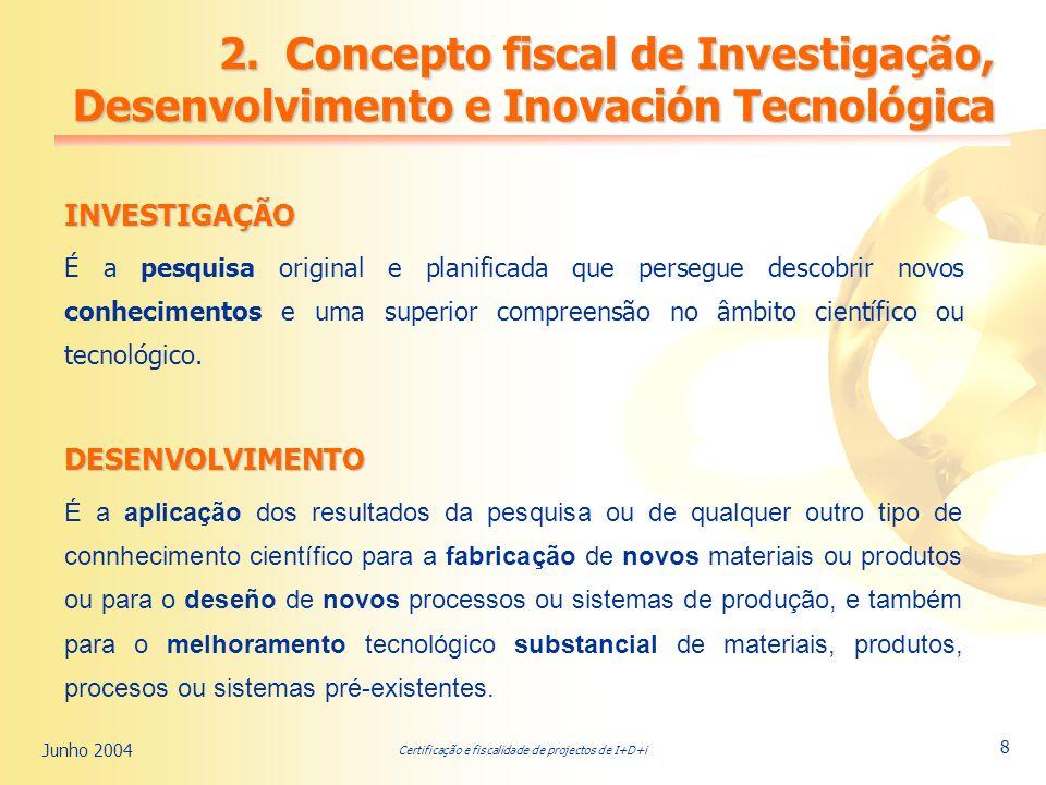 Certificação e fiscalidade de projectos de I+D+i Junho 2004 8 2.