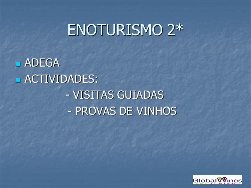 ENOTURISMO 3* ADEGA E LOJA ADEGA E LOJA OFERTA: OFERTA: - VISITAS GUIADAS - VISITAS GUIADAS - PROVAS DE VINHOS - PROVAS DE VINHOS - VENDA DE VINHOS - VENDA DE VINHOS
