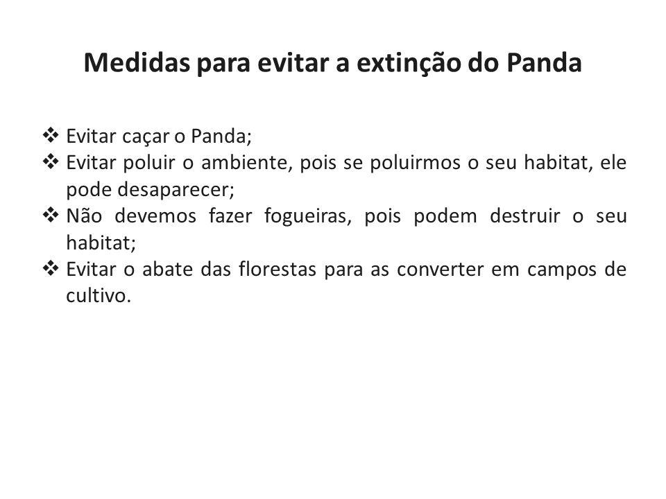 Evitar caçar o Panda; Evitar poluir o ambiente, pois se poluirmos o seu habitat, ele pode desaparecer; Não devemos fazer fogueiras, pois podem destrui