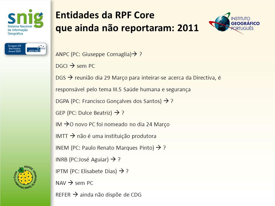 Entidades da RPF Core que ainda não reportaram: 2011 ANPC (PC: Giuseppe Cornaglia) ? DGCI sem PC DGS reunião dia 29 Março para inteirar-se acerca da D