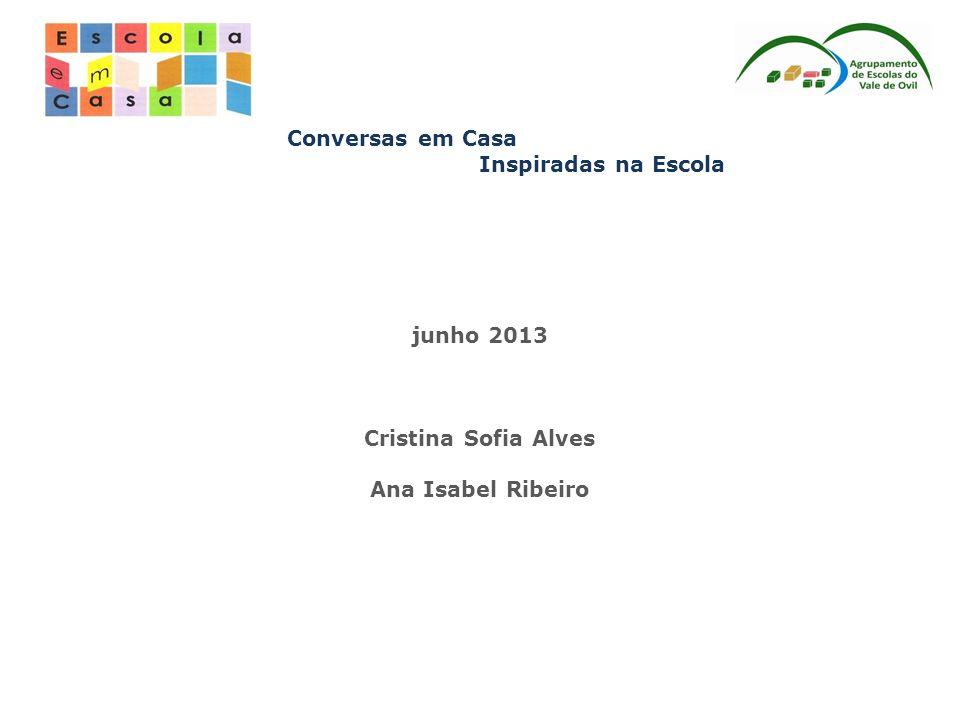 Conversas em Casa Inspiradas na Escola junho 2013 Cristina Sofia Alves Ana Isabel Ribeiro