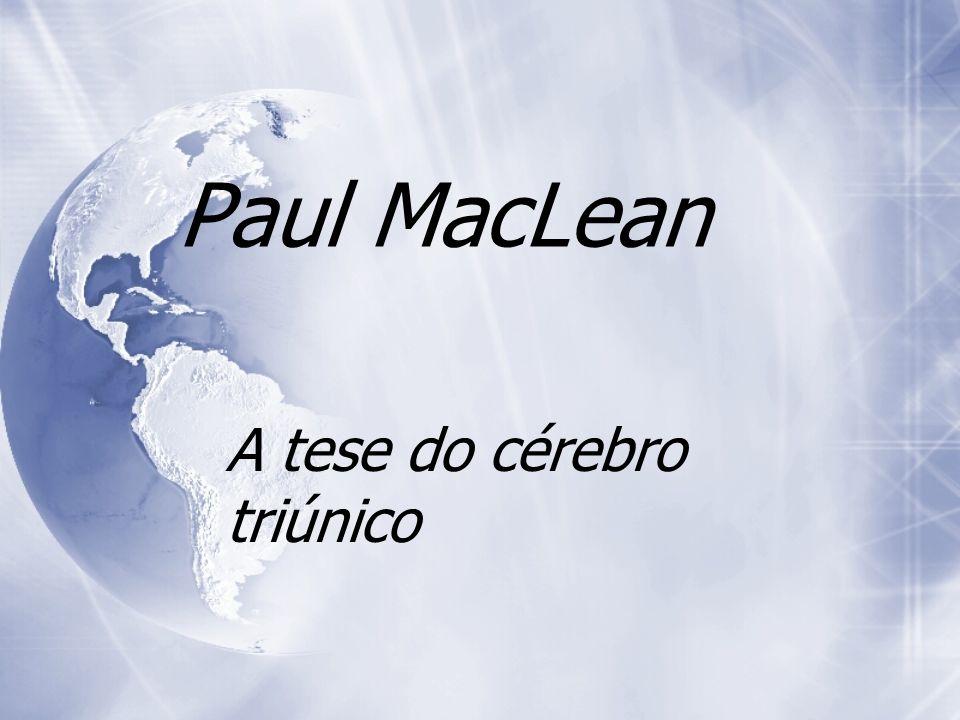 Paul MacLean (1913-2007) Paul MacLean criou a hip ó tese do c é rebro triplo ou triúnico.