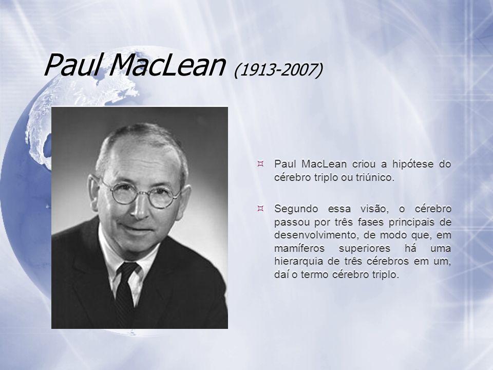 Paul MacLean (1913-2007) Paul MacLean criou a hip ó tese do c é rebro triplo ou triúnico. Segundo essa visão, o c é rebro passou por três fases princi