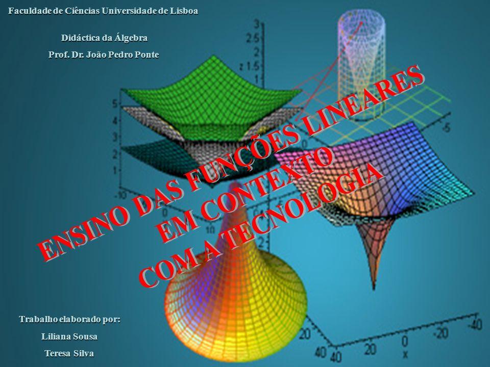 ENSINO DAS FUNÇÕES LINEARES EM CONTEXTO COM A TECNOLOGIA Faculdade de Ciências Universidade de Lisboa Didáctica da Álgebra Didáctica da Álgebra Prof.