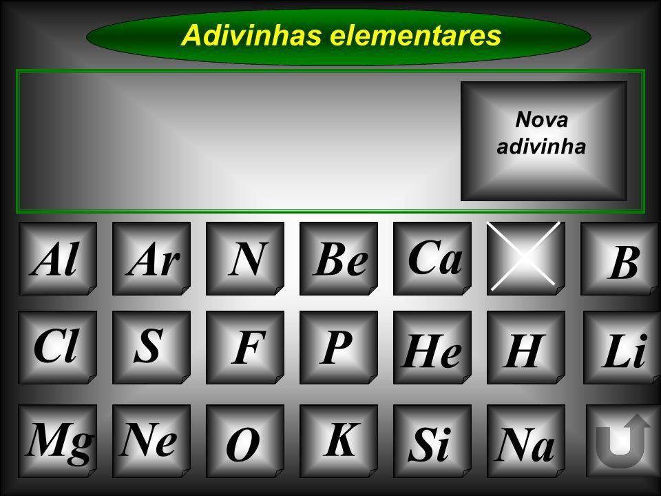 Na Adivinhas elementares AlArNBe C B K Si Cl O NeMg S FP HeHLi Nova adivinha