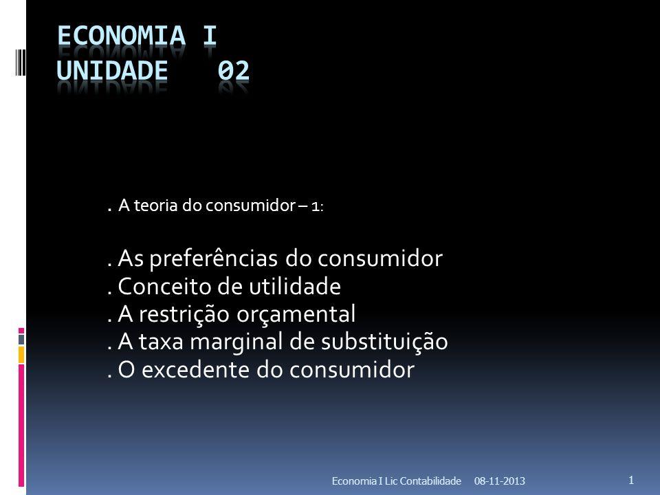 08-11-2013Economia I Lic Contabilidade 1. A teoria do consumidor – 1:. As preferências do consumidor. Conceito de utilidade. A restrição orçamental. A