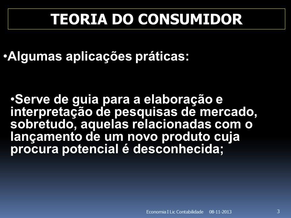 08-11-2013Economia I Lic Contabilidade 3 Algumas aplicações práticas: Serve de guia para a elaboração e interpretação de pesquisas de mercado, sobretu