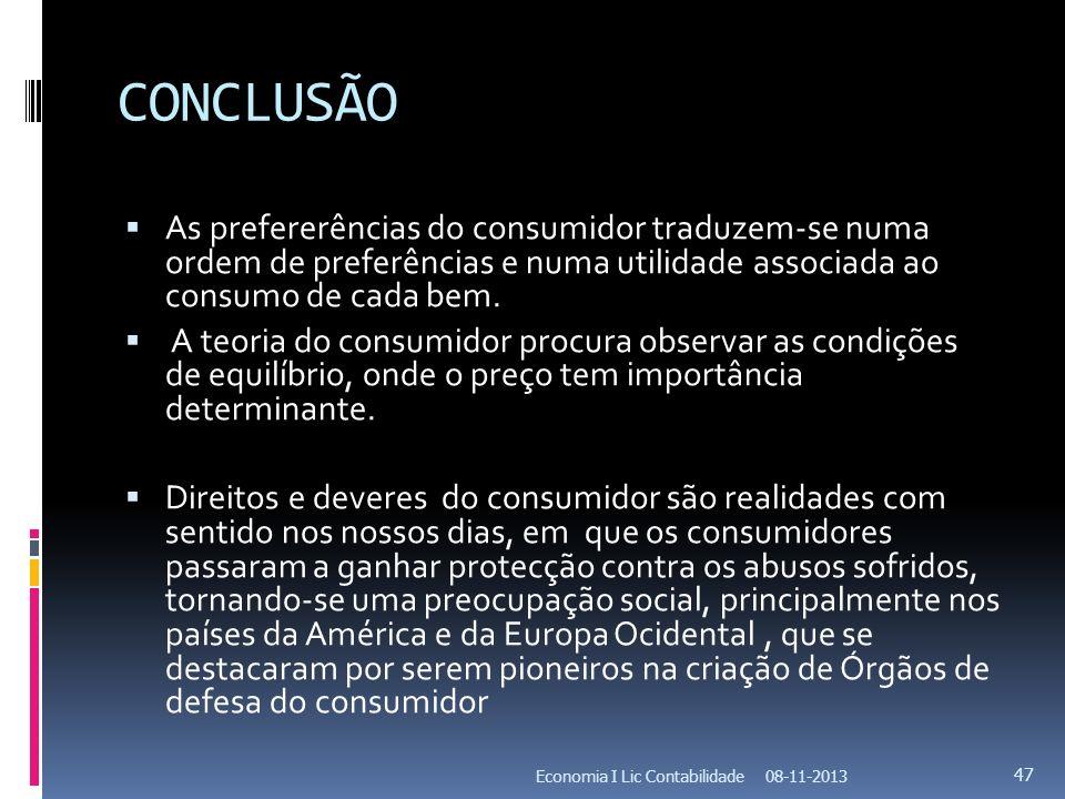 CONCLUSÃO As prefererências do consumidor traduzem-se numa ordem de preferências e numa utilidade associada ao consumo de cada bem. A teoria do consum