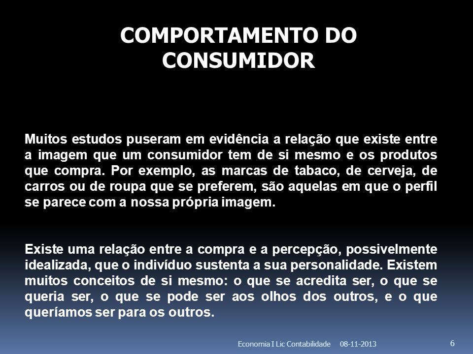 08-11-2013Economia I Lic Contabilidade 6 COMPORTAMENTO DO CONSUMIDOR Muitos estudos puseram em evidência a relação que existe entre a imagem que um co