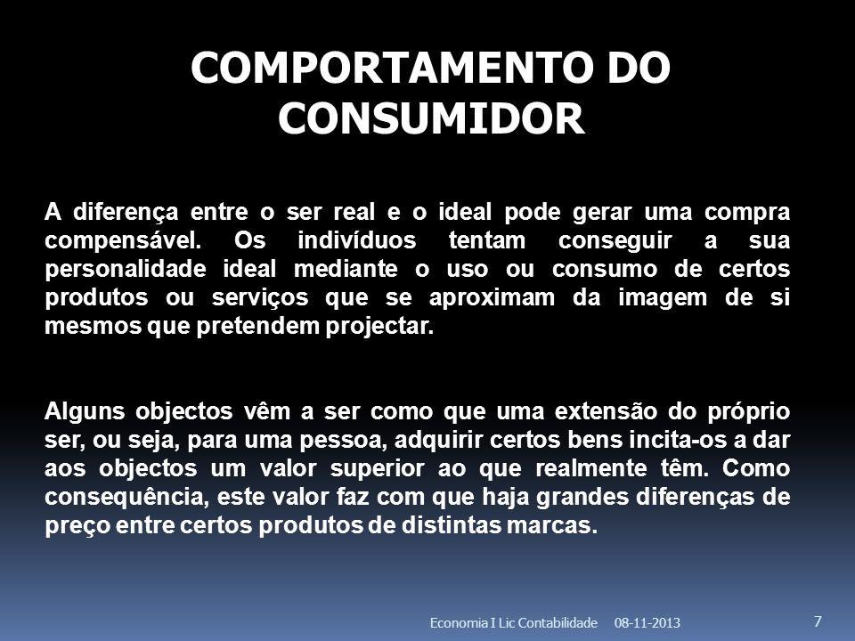 08-11-2013Economia I Lic Contabilidade 7 COMPORTAMENTO DO CONSUMIDOR A diferença entre o ser real e o ideal pode gerar uma compra compensável. Os indi