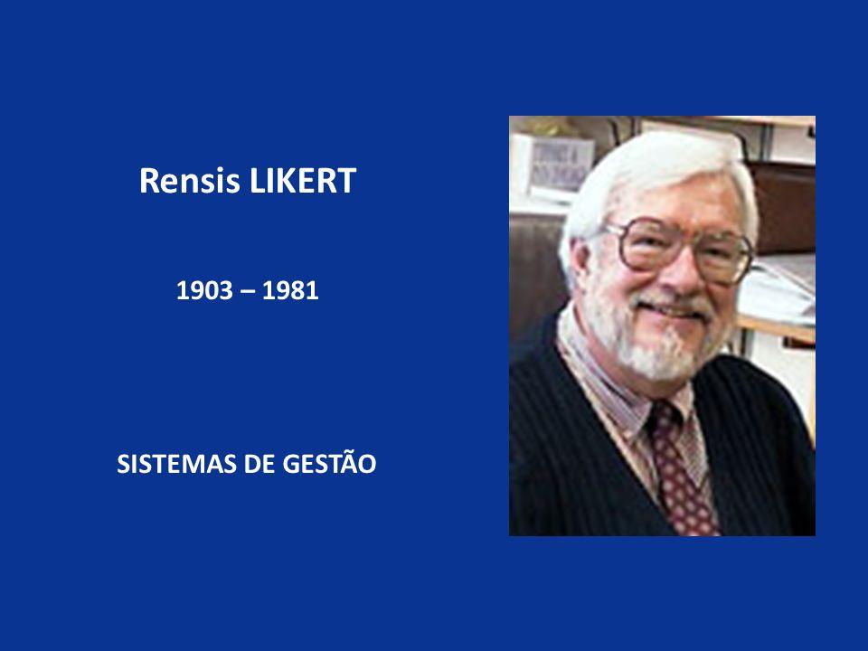 Rensis LIKERT 1903 – 1981 SISTEMAS DE GESTÃO