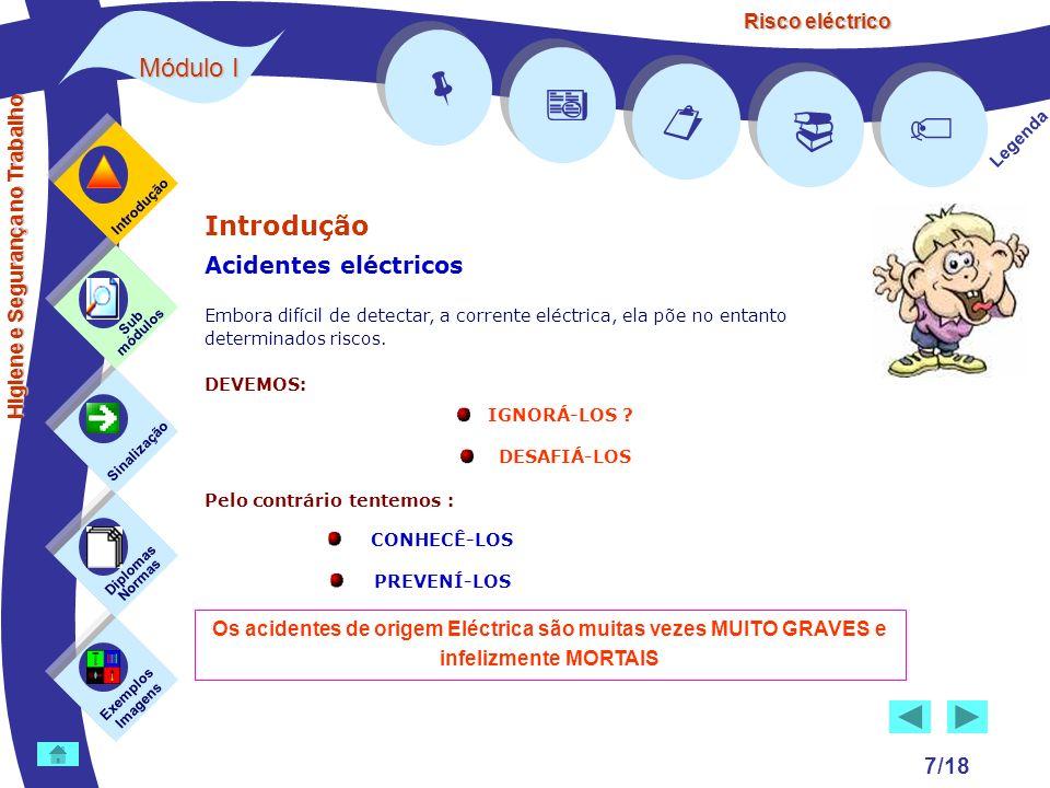 Risco eléctrico 7/18 Introdução Acidentes eléctricos Embora difícil de detectar, a corrente eléctrica, ela põe no entanto determinados riscos. DEVEMOS