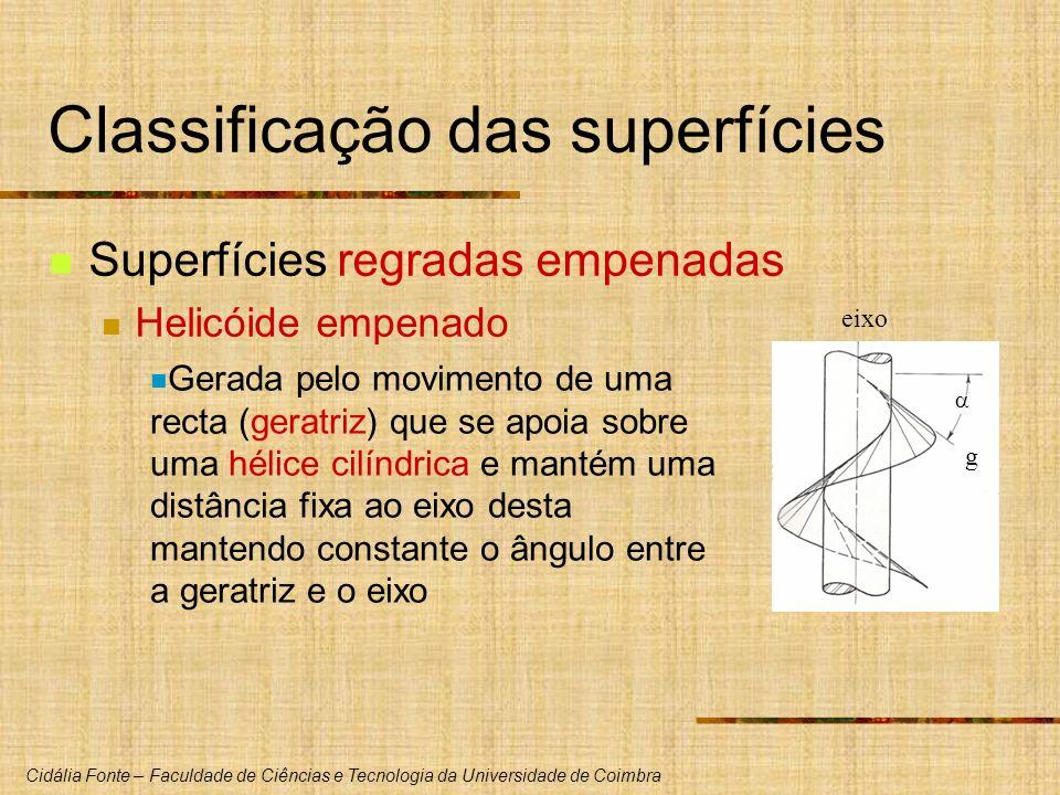 Cidália Fonte – Faculdade de Ciências e Tecnologia da Universidade de Coimbra Classificação das superfícies Superfícies regradas empenadas Helicóide e