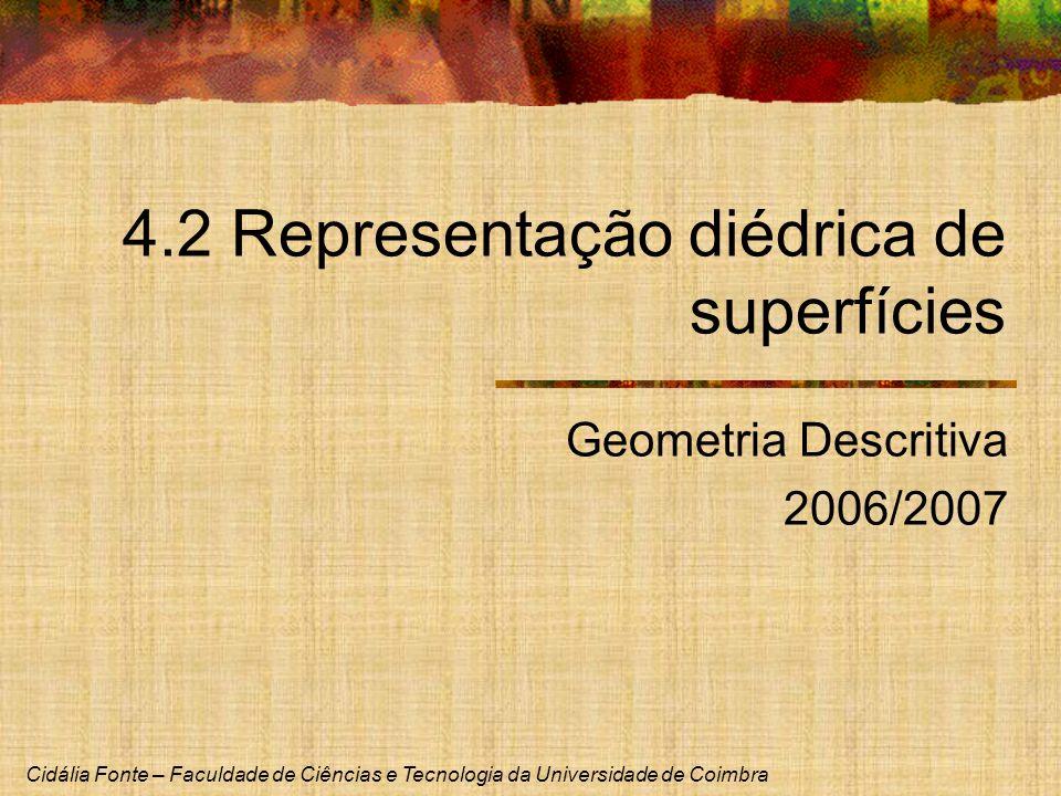 Cidália Fonte – Faculdade de Ciências e Tecnologia da Universidade de Coimbra 4.2 Representação diédrica de superfícies Geometria Descritiva 2006/2007