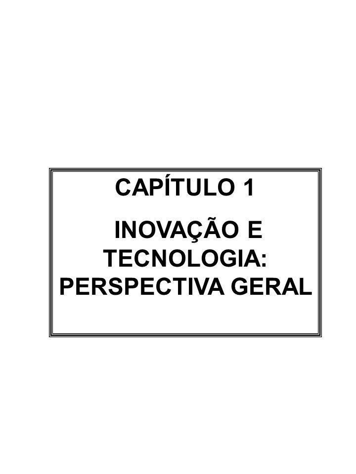 CAPÍTULO 1 INOVAÇÃO E TECNOLOGIA: PERSPECTIVA GERAL