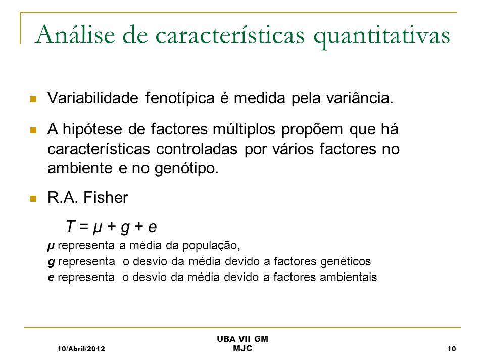 Análise de características quantitativas Variabilidade fenotípica é medida pela variância. A hipótese de factores múltiplos propõem que há característ